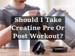Should I Take Creatine Pre Or Post Workout?